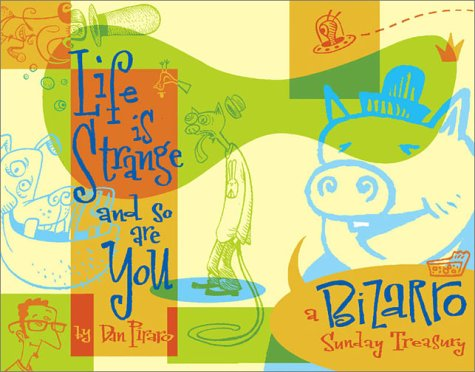 Life Is Strange And So Are You: A Bizarro Sunday Treasury (0740718487) by Piraro, Dan