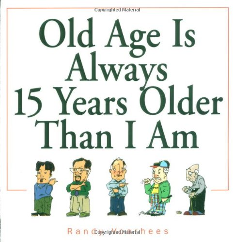 9780740718922: Old Age Is Always 15 Years Older Than I Am