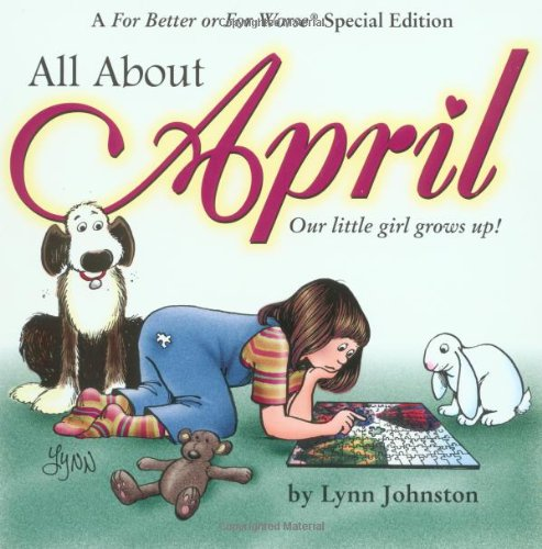9780740720635: All About April: Our Little Girl Grows Up!: A For Better or For Worse Special Edition