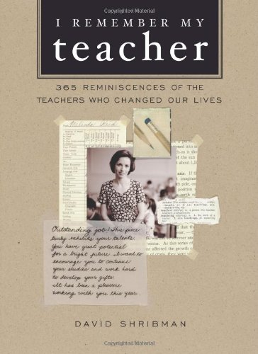 IREMEMBER MY TEACHER : 365 Reminiscences of the Teachers Who Changed Our Lives