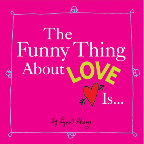 The Funny Thing About Love Is.: Chang, Lynn