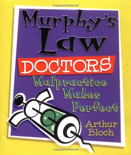 Murphys Law Doctors: Malpractice Makes Perfect: Bloch, Arthur