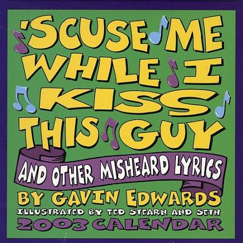 'Scuse ME While I Kiss This Guy 2003 Calendar (Tear Off Calendar) (0740724029) by Edwards, Gavin