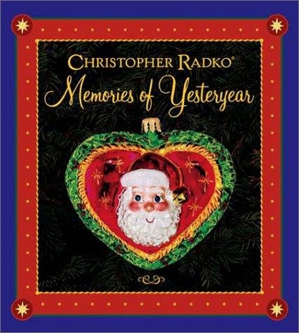 Christopher Radko:Memories Of Yesteryear: Radko Christmas Book: Radko, Christoper