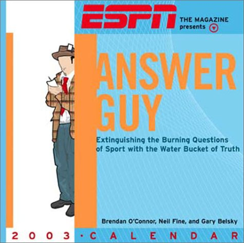 Espn Magazine Presents Answer Guy 2003 Calendar: Extinguishing the Burning Questions of Sports With the Water Bucket of (0740726269) by O'Connor, Brendan; Fine, Neil; Belsky, Gary