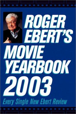 Roger Ebert's Movie Yearbook 2003: Ebert, Roger