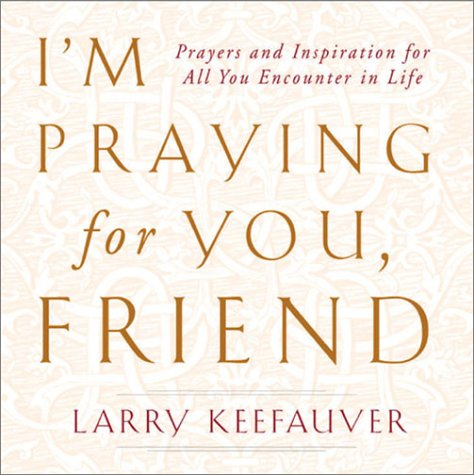 I'm Praying For You Friend: Prayers and Inspiration For All: Keefauver, Larry