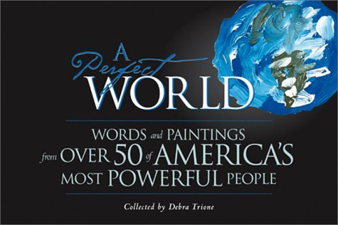 9780740727269: A Perfect World:  Words and Paintings from Over 50 of America's Most Powerful People