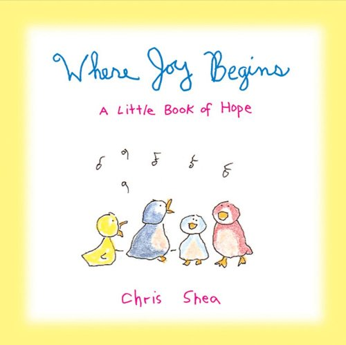 Where Joy Begins: A Little Book Of Hope (0740727710) by Chris Shea