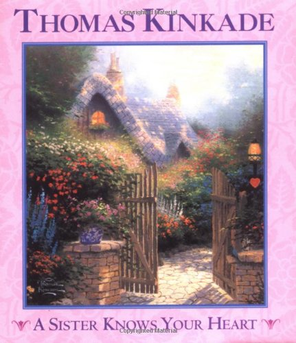 A Sister Knows Your Heart (9780740731082) by Thomas Kinkade