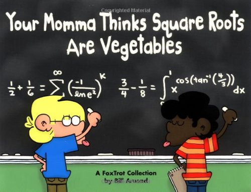 9780740732997: Your Momma Thinks Square Roots Are Vegetables: A FoxTrot Collection