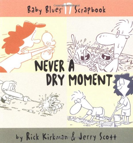 9780740733048: Never A Dry Moment (Baby Blues Scrapbook, Book 17)