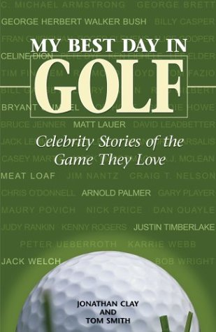 My Best Day in Golf: Celebrity Stories of the Game They Love: Smith, Tom; Clay, Jonathon