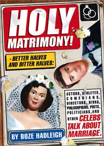 9780740733253: Holy Matrimony! Better Halves and Bitter Halves: Actors,Athletes,Comedians,Directors, Divas,Philosophers,Poets,Politicians