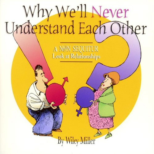 9780740733871: Why We'll Never Understand Each Other: A Non-Sequitur Look At Relationships