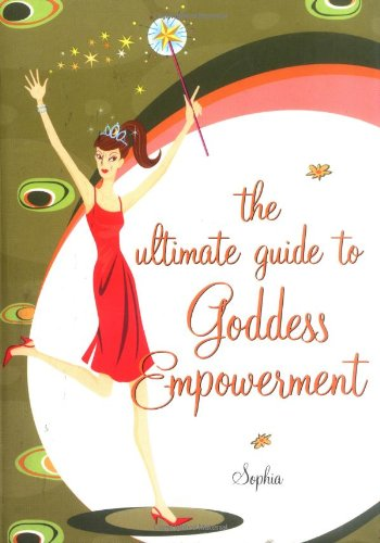 The Ultimate Guide to Goddess Empowerment, The: Sophia (Rebecca Sargent); Sophia