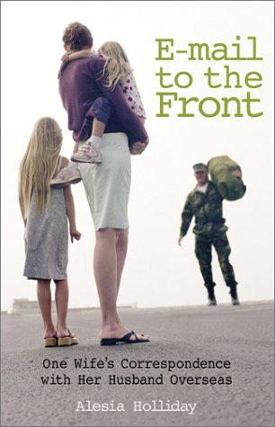 E-Mail To The Front: One Wife's Correspondence: Holliday, Alesia