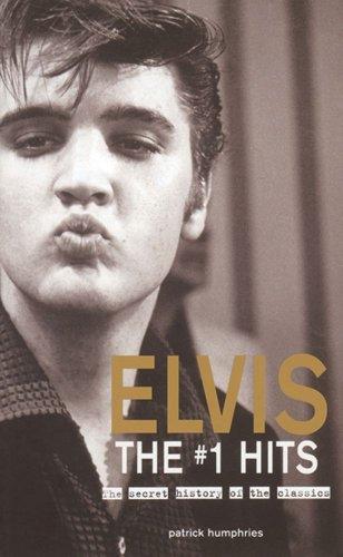 Elvis The #1 Hits: The Secret History: Humphries, Patrick