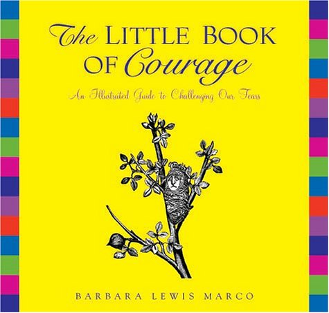 The Little Book of Courage: An Illustrated Guide to Challenging Our Fears: Lewis-Marco, Barbara