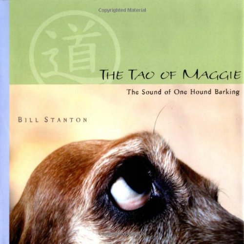 The Tao of Maggie: The Sound of One Hound Barking: Stanton, Bill
