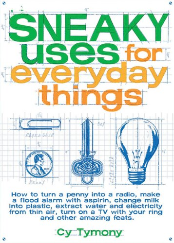 SNEAKY USES FOR EVERYDAY THINGS : How to Turn a Penny into a Radio, Make a Flood Alarm With an As...