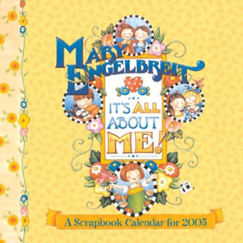 Mary Engelbreit's It's All about Me !: 2005 Scrapbook Calendar (9780740740732) by Mary Engelbreit