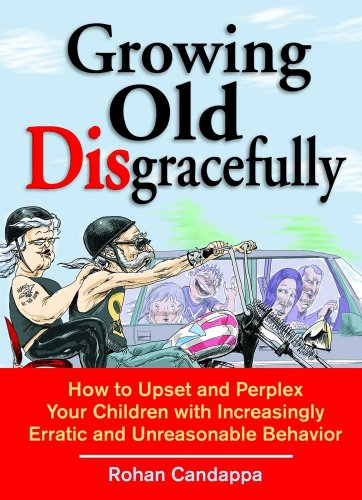 9780740741685: Growing Old Disgracefully: How to Upset and Perplex Your Children with Erratic and Unreasonable Behavior