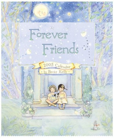 Forever Friends 2005 Calendar (Becky Kelly) (0740742701) by Becky Kelly