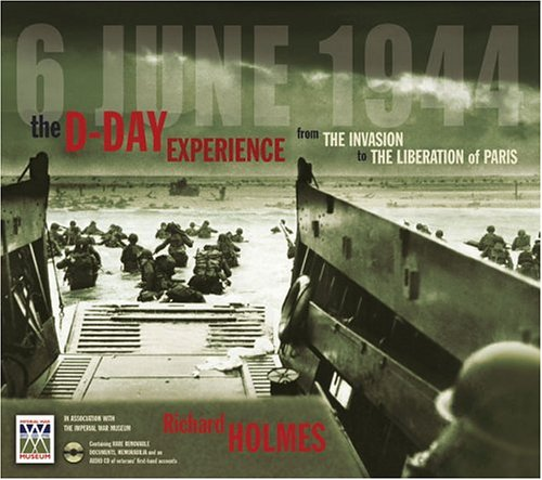 9780740745096: The D-Day Experience, 6 June 1944: From the Invasion to the Liberation of Paris; Special Sixtieth Anniversary Edition