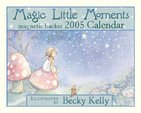 Magic Little Moments 2005 Calendar (Becky Kelly) (0740745166) by Becky Kelly