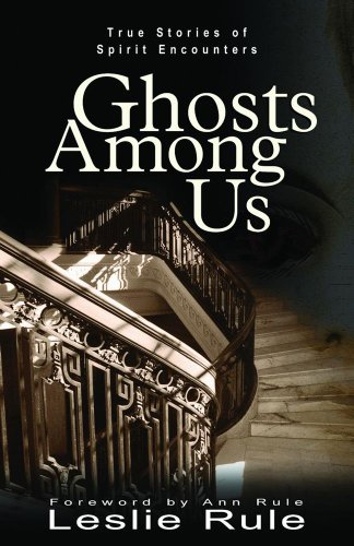 Ghosts Among Us: True Stories of Spirit Encounters (0740747177) by Leslie Rule