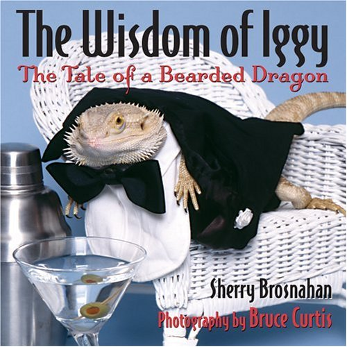 The Wisdom of Iggy: The Tale of a Bearded Dragon (0740750178) by Brosnahan, Sherry; Curtis, Bruce