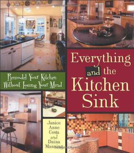 9780740750199: Everything And The Kitchen Sink: Remodel Your Kitchen Without Losing Your Mind