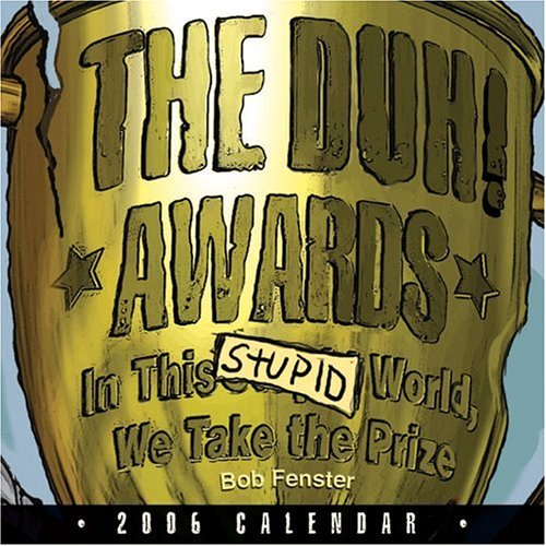 The Duh! Awards: In This Stupid World We Take the Prize: 2006 Day-to-Day Calendar: Fenster, Bob