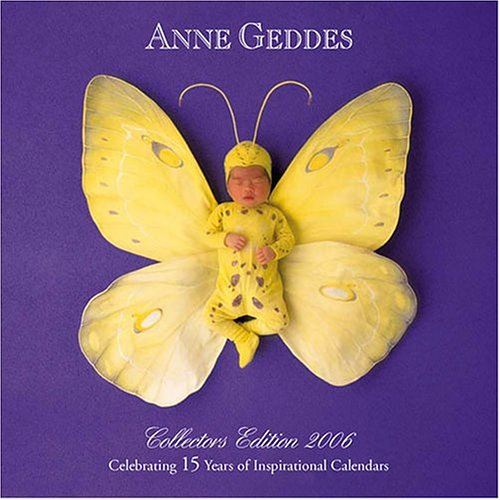 Anne Geddes: Collectors Edition 2006 (Wall Calendar): Celebrating 15 Years of Inspirational ...