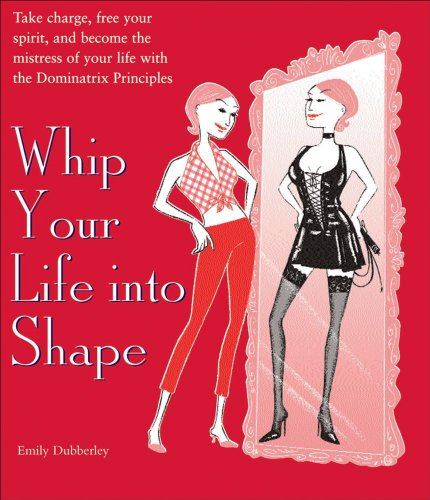 9780740754586: Whip Your Life Into Shape!: The Dominatrix Principle