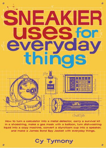 Sneakier Uses for Everyday Things (Sneaky Books): Tymony, Cy