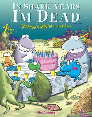 In Shark Years I'm Dead: Sherman's Lagoon Turns Fifteen (0740757024) by Jim Toomey