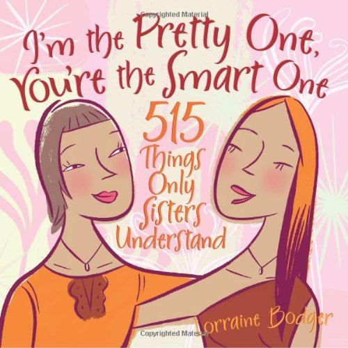 9780740757174: I'm the Pretty One, You're the Smart One: 515 Things Only Sisters Understand