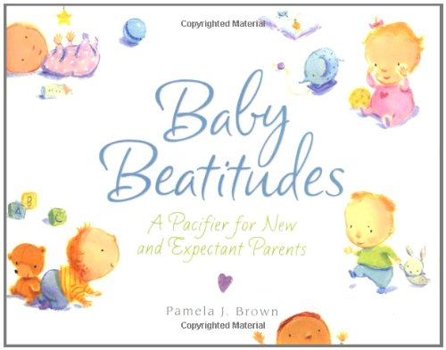 Baby Beatitudes: A Pacifier for New and: Pamela Brown