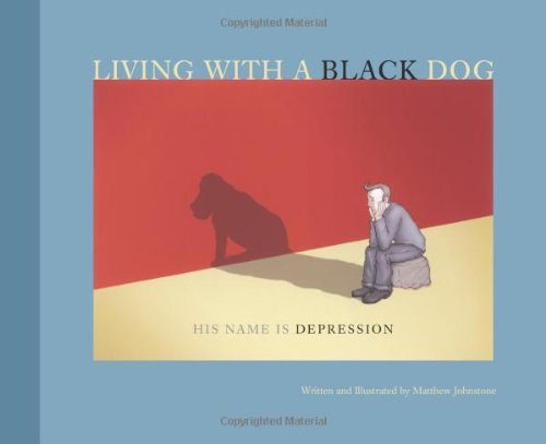 Living with a Black Dog : His: Matthew Johnstone