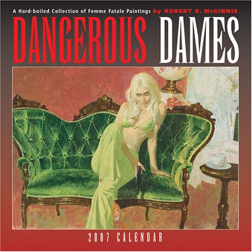 Dangerous Dames 2007 Calendar: A Hard-Boiled Collection of Femme Fatale Paintings: Mcginniss, ...
