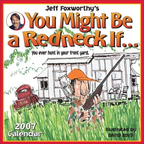 Jeff Foxworthy's You Might Be a Redneck If... 2007 Wall Calendar (0740758772) by Foxworthy, Jeff
