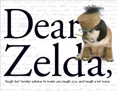 9780740760518: Dear Zelda: Tough but tender advice to make you laugh, cry, and laugh a lot more.