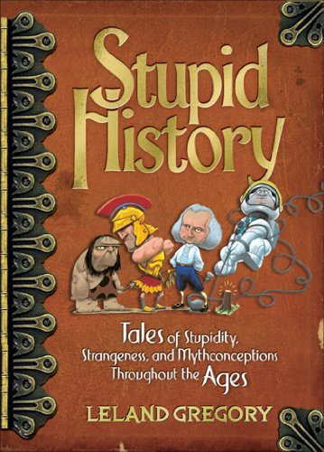 9780740760549: Stupid History: Tales of Stupidity, Strangeness, and Mythconceptions Throughout the Ages
