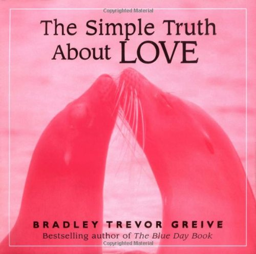 The Simple Truth About Love: Greive, Bradley Trevor