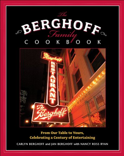 The Berghoff Family Cookbook: From Our Table to Yours, Celebrating a Century of Entertaining: ...