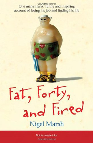 9780740764332: Fat, Forty, and Fired: One Man's Frank, Funny, and Inspiring Account of Losing His Job and Finding His Life