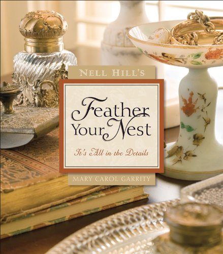 Nell Hill's Feather Your Nest: It's All in the Details (Hardcover): Mary Carol Garrity