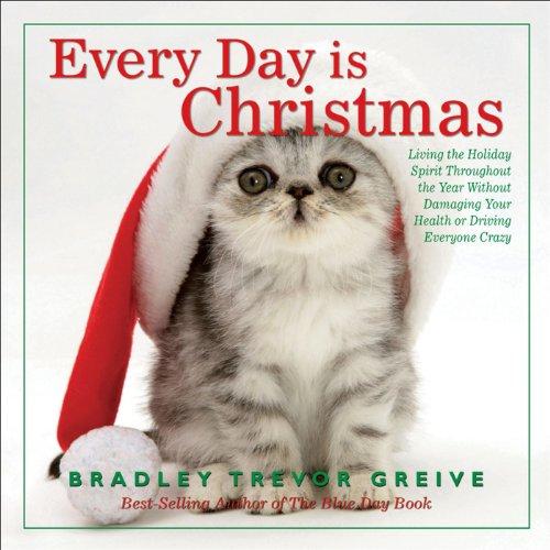 EVERY DAY IS CHRISTMAS: Greive, Bradley Trevor